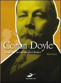 Conan Doyle. L'Uomo che Inventò Sherlock Holmes.