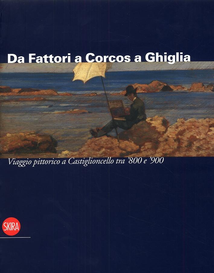 Da Fattori a Corcos a Ghiglia. Viaggio pittorico a Castiglioncello tra '800 e '900