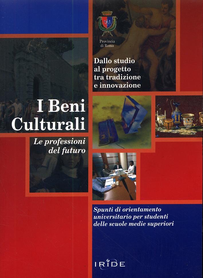 Dallo studio al progetto tra tradizione e innovazione. I Beni Culturali. Spunti di orientamento universitario per studenti delle scuole medie superiori.