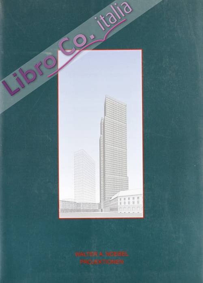 Architettura. Ediz. illustrata. Vol. 24: Walter A. Noebel projektionen