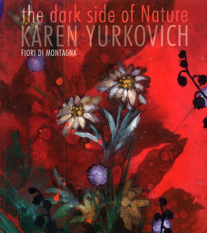 The dark side of Nature. Karen Yurkovich. Fiori di montagna.