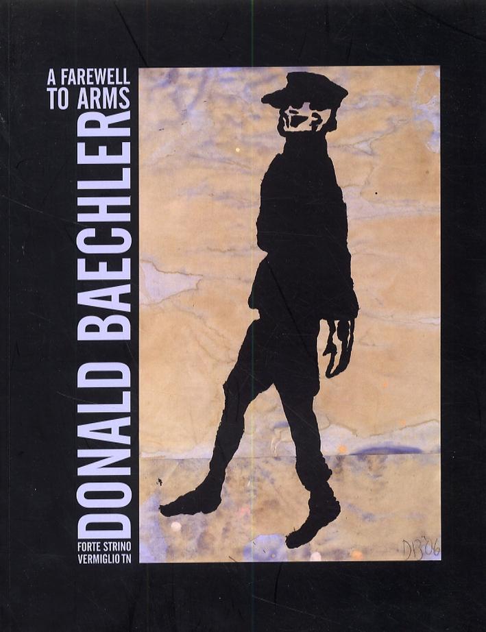 A farewell to arms. Donald Baechler. [Edizione italiana e inglese].