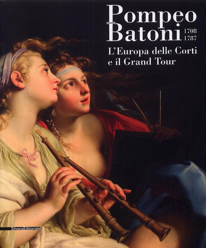 Pompeo Batoni 1708-1787. L'Europa delle Corti e il Grand Tour