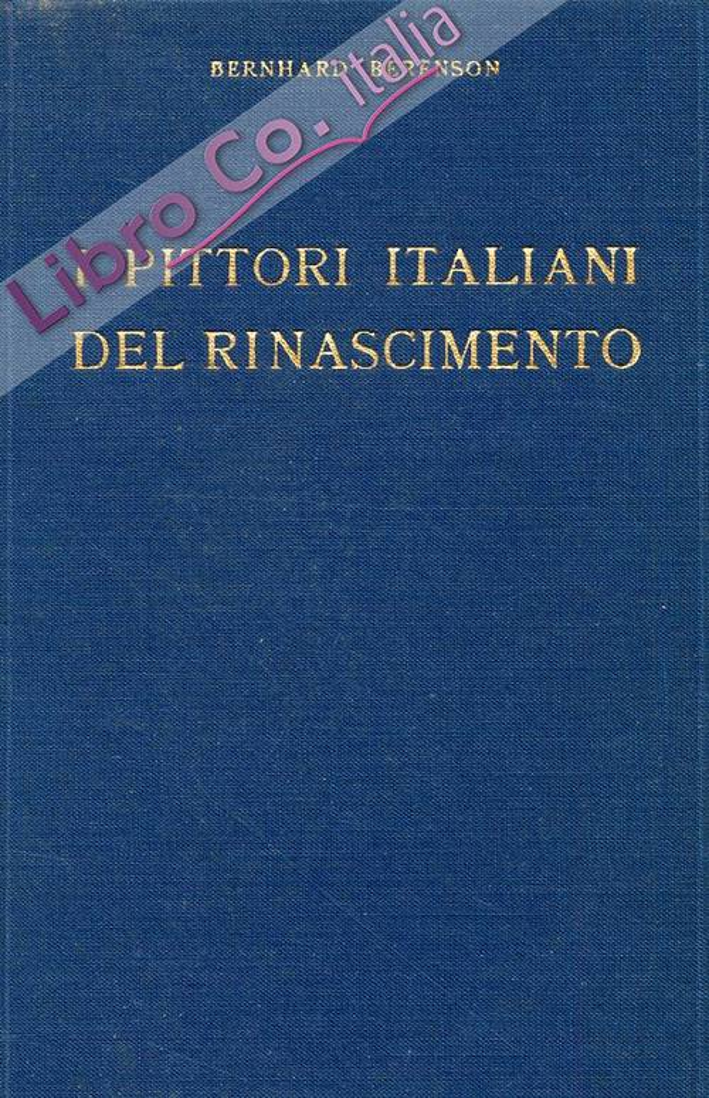 I pittori italiani del Rinascimento. [Terza edizione riveduta].