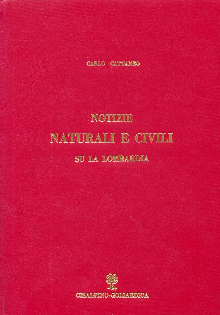 Notizie naturali e civili su la Lombardia. [Ristampa anastatica]