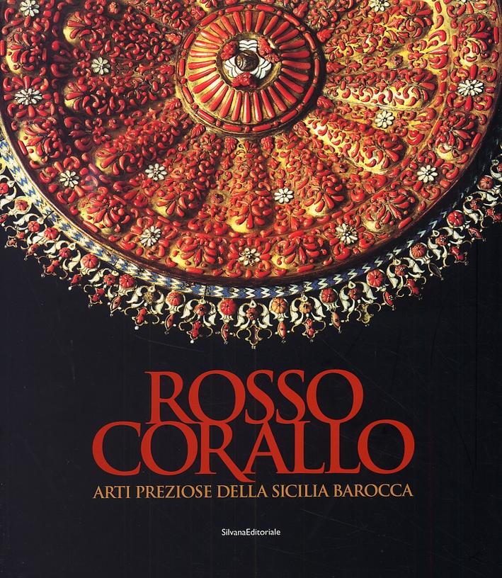 Rosso Corallo. Arti preziose della Sicilia barocca.