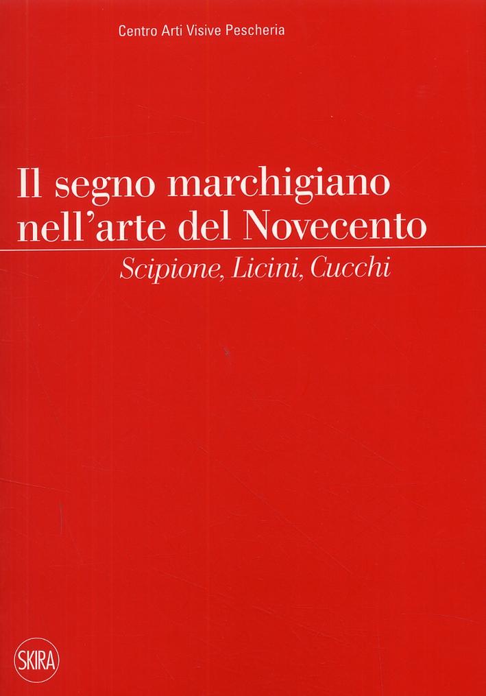 Il segno marchigiano nell'arte del Novecento. Scipione, Licini, Cucchi.