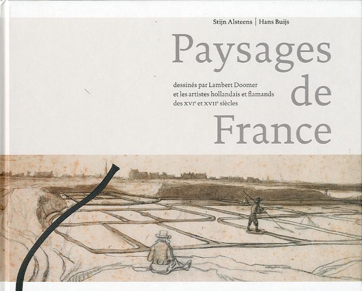 Paysages de France. Dessinés par Lambert Doomer et les artistes hollandais et flamands des XVIe et XVIIe siècles