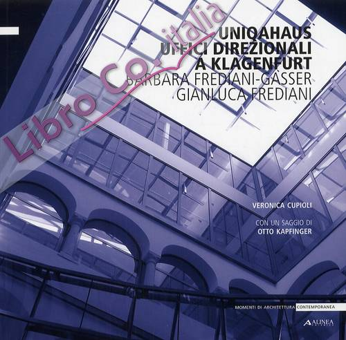 Uniqahaus Uffici Direzionali a Klagenfurt Barbara Frediani-Gassere, Gianluca Frediani. [Ed. Italiana e Tedesca]