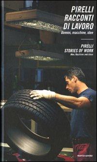 Pirelli. Racconti di Lavoro. Uomini, Macchine, Ideepirelli. Stories of Work. Men, Machines and Ideas.