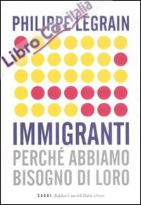 Immigranti. Perché abbiamo bisogno di loro