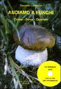 Andiamo a funghi. Come, dove, quando. Ediz. illustrata. Con DVD