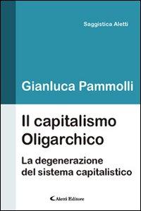 Il capitalismo oligarchico. La degenerazione del sistema capitalistico