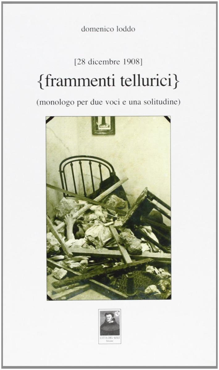 Frammenti tellurici. 28 dicembre 1908. Monologo per due voci e una solitudine