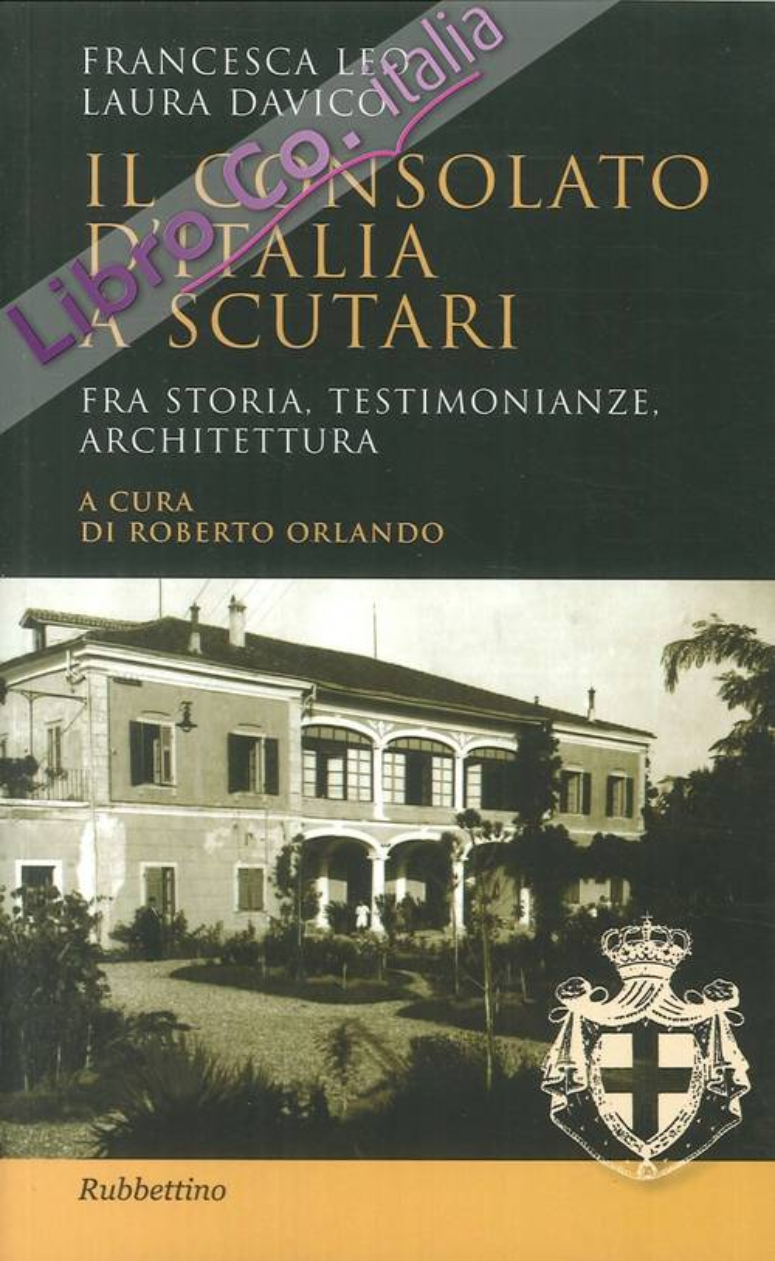 Il Consolato d'Italia a Scutari. Fra Storia, Testimonianze, Architettura