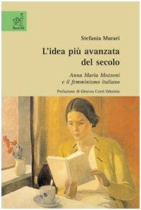 L'idea più avanzata del secolo. Anna Maria Mozzoni e il femminismo italiano