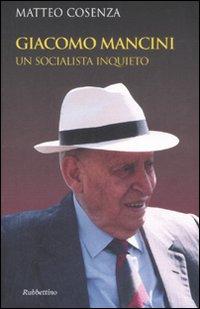 Giacomo Mancini. Un Socialista Inquieto
