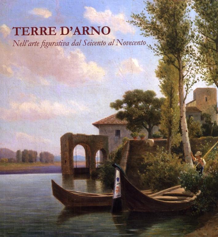 Terre d'Arno. Nell'arte figurativa dal Seicento al Novecento