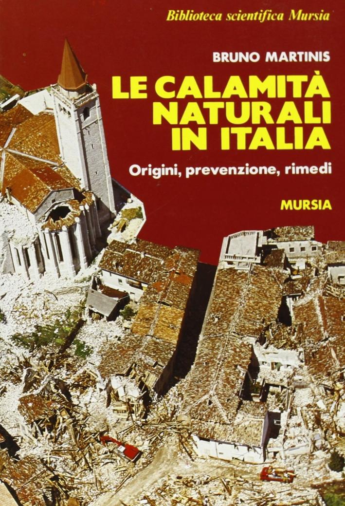 Le calamità naturali in Italia. Origini, prevenzione, rimedi.