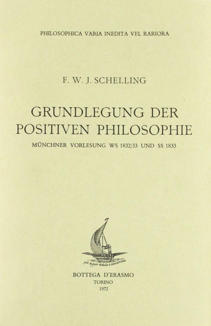 Grundlegung der positiven Philosophie. Münchener Vorlesung ws 1832-33 und ss 1833