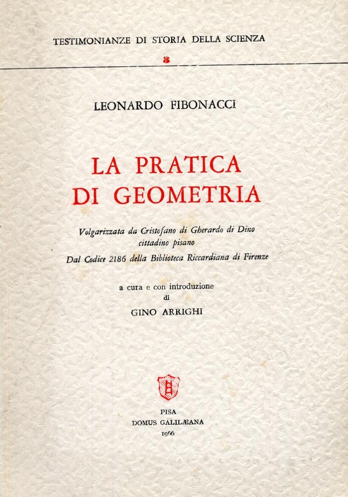 La pratica di geometria. Volgarizzata da Cristofano di Gherardo di Dino cittadino pisano. Dal Codice 2186 della Biblioteca Riccardiana di Firenze