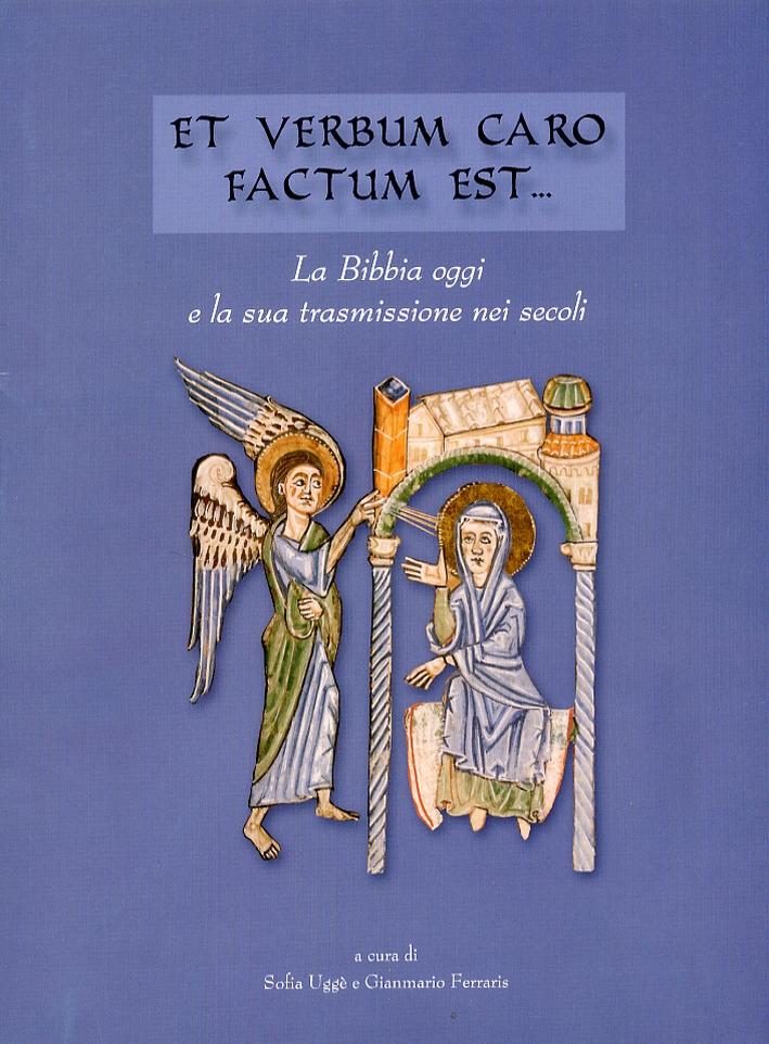 Et Verbum Caro factum est. La Bibbia oggi e la sua trasmissione nei secoli
