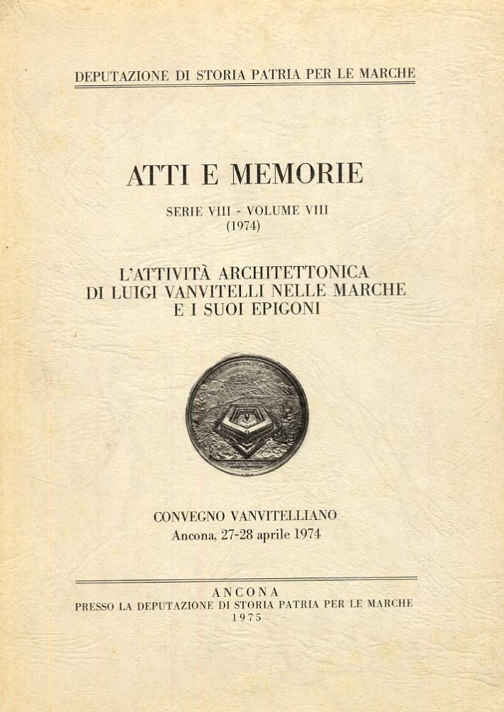 Atti e memorie. Serie VIII. Volume VIII (1974). L'attività architettonica di Luigi Vanvitelli nelle Marche e i suoi epigoni
