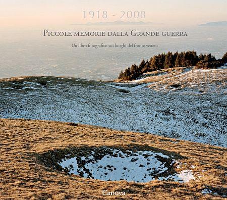 1918-2008. Piccole Memorie dalla Grande Guerra. Un Libro Fotografico sui Luoghi del Fronte Veneto