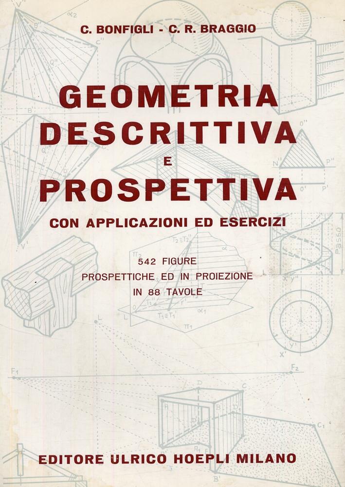 Bonfigli C Braggio C R Geometria Descrittiva E Prospettiva Con Applicazioni Ed Esercizi Libroco It