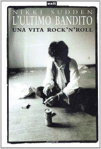 L'Ultimo Bandito. Una Vita Rock'N'Roll