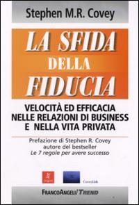 La sfida della fiducia. Velocità ed efficacia nelle relazioni di business e nella vita privata.