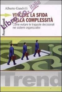 Vincere la sfida della complessità. Come evitare le trappole decisionali nei sistemi organizzativi.