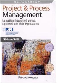 Project & process management. La gestione integrata di progetti e processi: una sfida organizzativa.