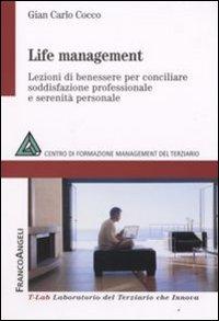 Life management. Lezioni di benessere per conciliare soddisfazione professionale e serenità personale.