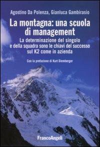 La montagna: una scuola di management. La determinazione del singolo e della squadra sono le chiavi del successo sul K2 come in azienda.
