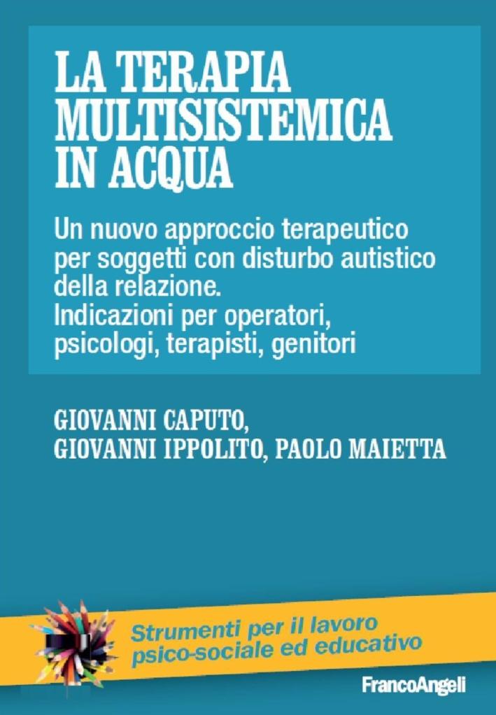 La terapia multisistemica in acqua. Un nuovo approccio terapeutico per soggetti con disturbo autistico e delle relazioni.