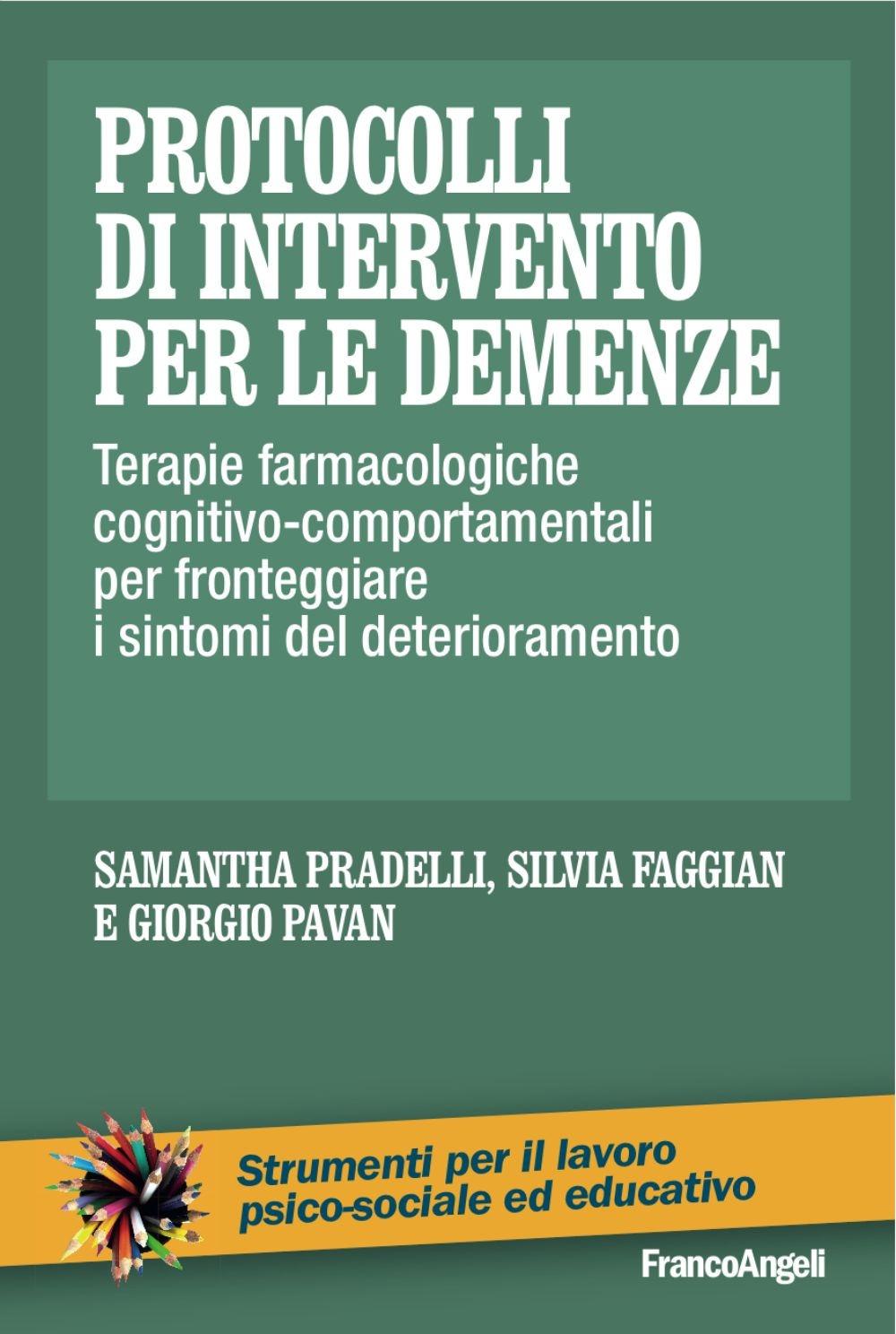 Protocolli di intervento per le demenze. Terapie farmacologiche e cognitivo-comportamentali per fronteggiare i sintomi del deterioramento.