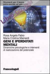 Geni e iperdotati mentali. Dinamiche psicologiche e interventi di realizzazione del potenziale.