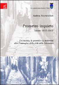 Prometeo inquieto. Trieste 1855-1937. L'economia, la povertà e la modernità oltre l'immagine della letteratura.