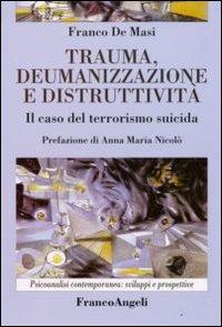 Trauma, deumanizzazione e distruttività. Il caso del terrorismo suicida.
