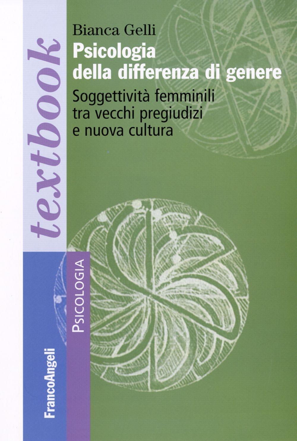 Psicologia della Differenza di Genere. Soggettività Femminili tra Vecchi Pregiudizi e Nuova Cultura.