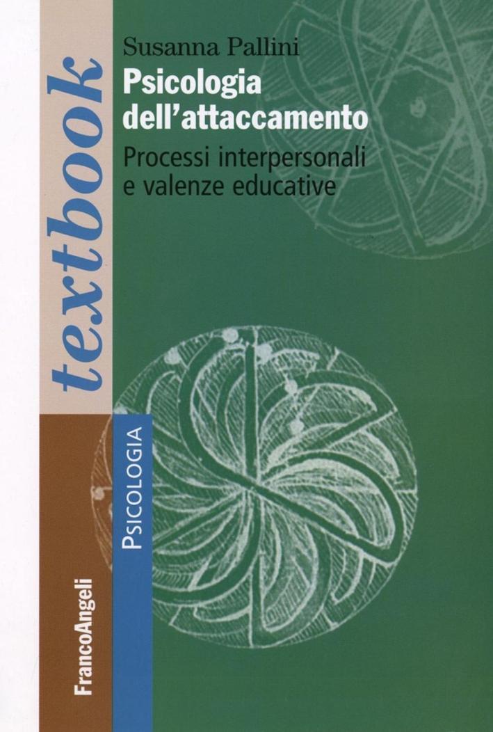 Psicologia dell'attaccamento. Processi interpersonali e valenze educative.