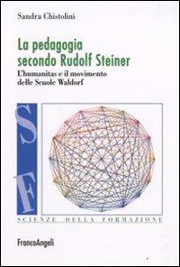 La pedagogia secondo Rufolf Steiner. L'humanitas e il movimento delle scuole Waldorf.