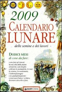 Calendario lunare delle semine e dei lavori 2009. Ediz. illustrata
