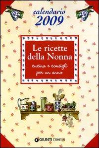 Le ricette della nonna. Calendario 2009. Ediz. illustrata