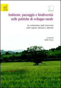 Ambiente, paesaggio e biodiversità nelle politiche di sviluppo rurale. La valutazione degli interventi nelle regioni Abruzzo e Marche.