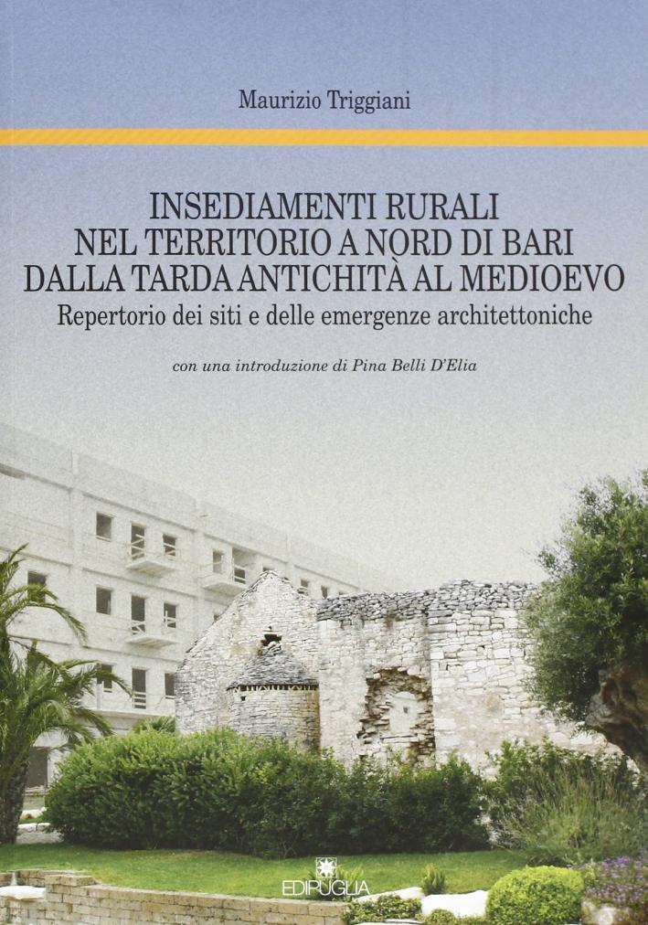 Insediamenti Rurali nel Territorio a Nord di Bari dalla Tarda Antichità al Medioevo. Repertorio dei Siti e delle Emergenze Architettoniche