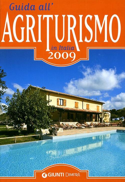 Guida all'Agriturismo in Italia 2009. Nuova Edizione Riveduta e Aggiornata