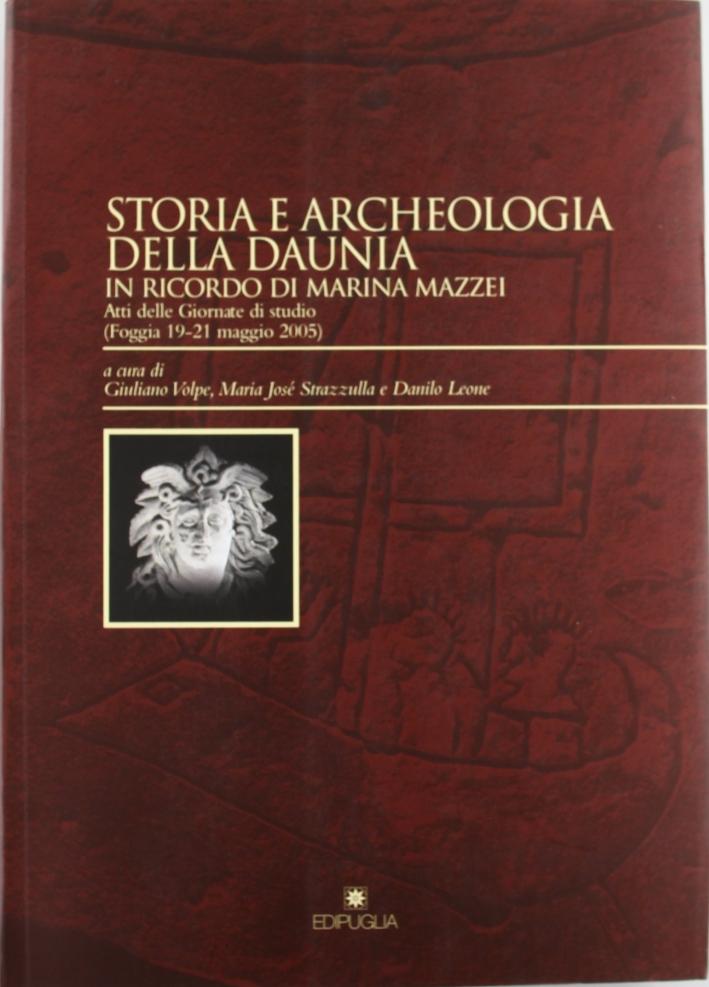 Storia e Archeologia della Daunia. In Ricordo di Marina Mazzei. Atti delle Giornate di Studio (Foggia, 19-21 Maggio 2005)