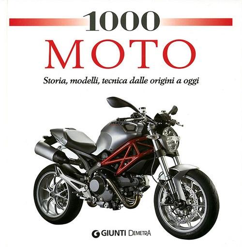 1000 moto. Storia, modelli, tecnica dalle origini a oggi. Ediz. illustrata